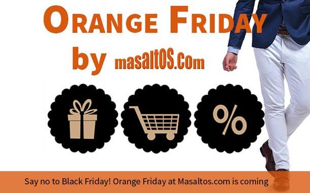 Say no to Black Friday. Orange Friday at Masaltos.com is coming