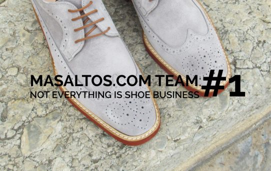 MASALTOS.COM TEAM: NOT EVERYTHING IS SHOE BUSINESS #1