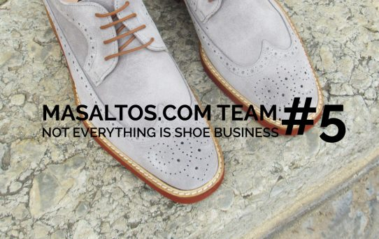 MASALTOS.COM TEAM: NOT EVERYTHING IS SHOE BUSINESS #5