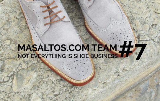 MASALTOS.COM TEAM: NOT EVERYTHING IS SHOE BUSINESS #7