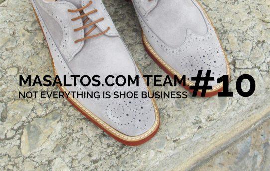 MASALTOS.COM TEAM: NOT EVERYTHING IS SHOE BUSINESS #10