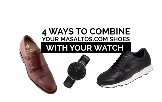 4 WAYS TO COMBINE YOUR MASALTOS.COM SHOES WITH YOUR WATCH
