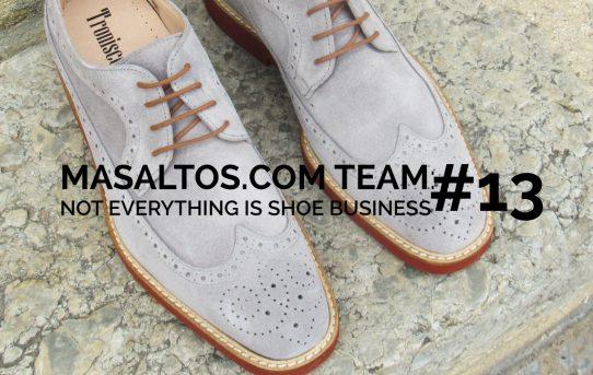 MASALTOS.COM TEAM: NOT EVERYTHING IS SHOE BUSINESS #13