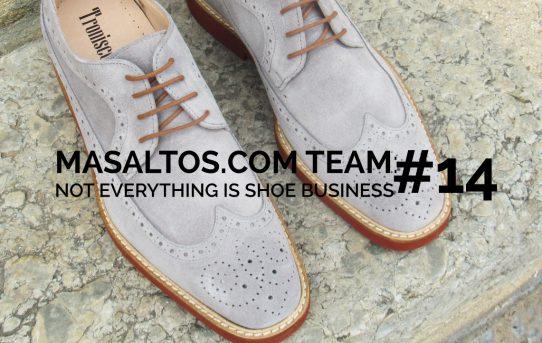 MASALTOS.COM TEAM: NOT EVERYTHING IS SHOE BUSINESS #14
